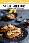 Caramelized Banana Protein French Toast